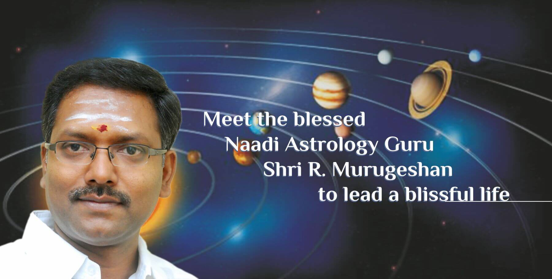 Meet the blessed Naadi Astrology Guru Shri R. Murugeshan to lead a blissful life