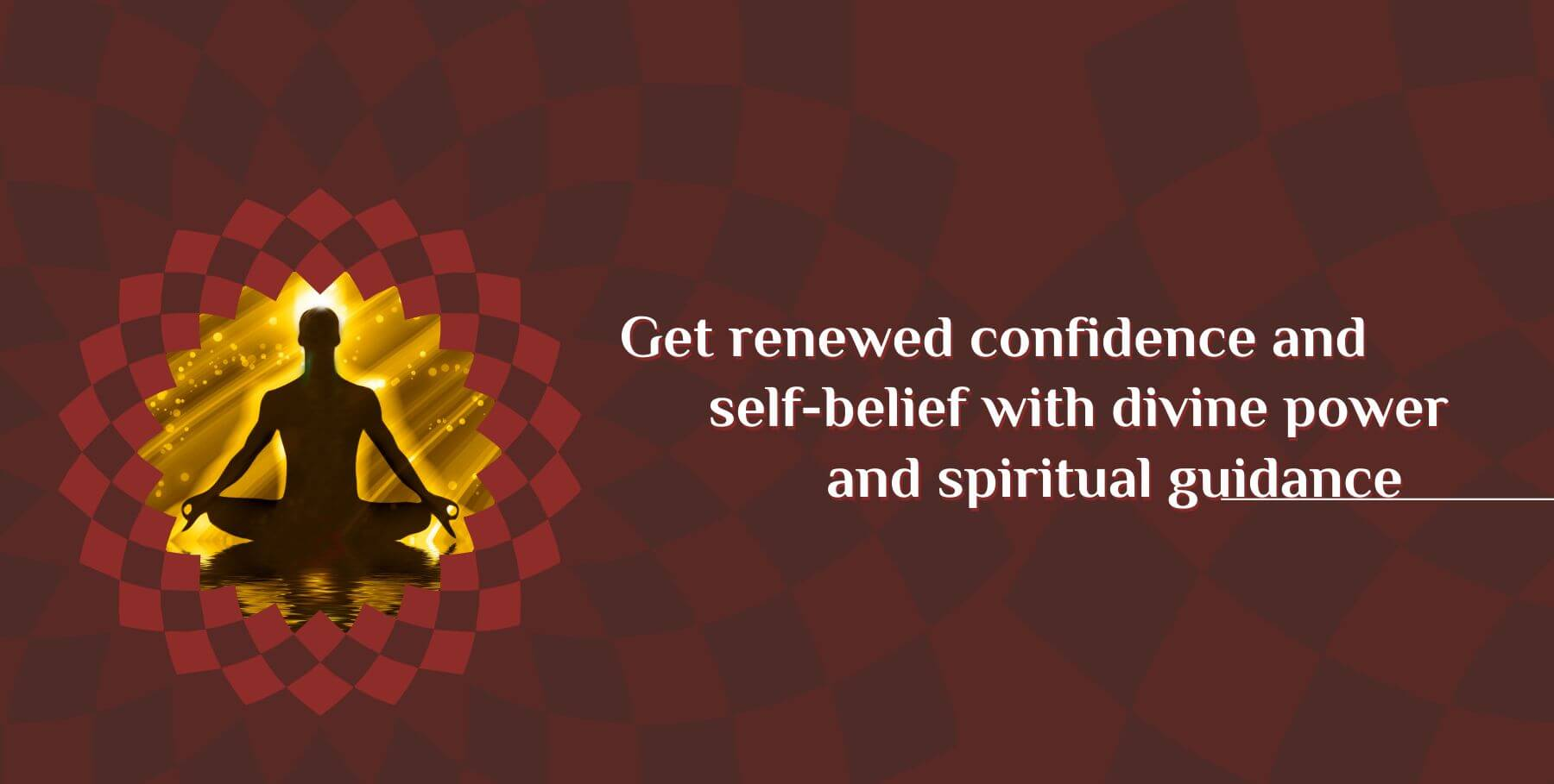 Get renewed confidence and self-belief with divine power and spiritual guidance